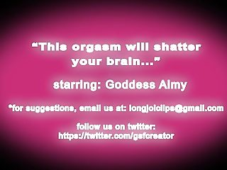 This orgasm will shatter your brain...
